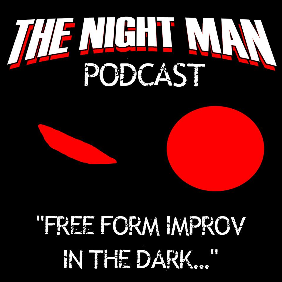 The Night Man Podcast: Free Form Improv in the Dark